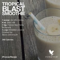 Tropical Blast Smoothie using Lite Ultra Vanilla Protein Powder and Forever Bee Honey Forever Freedom, Clean9, Weight Loss Smoothie Recipes, Forever Aloe, Just Juice, Meal Replacement Shakes, Vanilla Protein Powder, Easy Smoothies, Forever Living Products