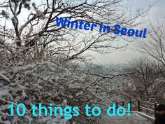 10 things to do in Seoul, Korea in the Winter.