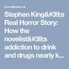 Stephen King's Real Horror Story: How the novelist's addiction to drink and drugs nearly killed him | Daily Mail Online