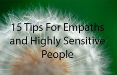 Fifteen tips for empaths and highly sensitive people. http://expandedconsciousness.com/2014/03/16/15-tips-for-empaths-and-highly-sensitive-people/