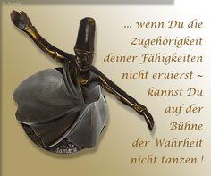 … wenn Du die #Zugehörigkeit deiner #Fähigkeiten nicht eruierst, kannst Du auf der Bühne der #Wahrheit nicht tanzen !