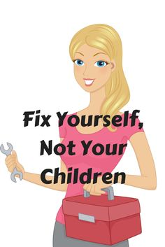 Before you try to fix your kids' problems, it might help to take a look at your own.  via @sharongreenthal