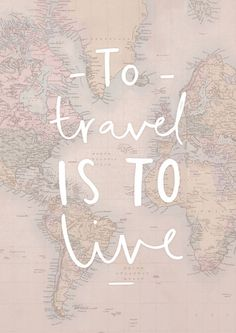 """To travel is to live!"" I wish I could do more traveling!!!"