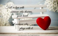 Fall in love with someone who deserves your heart. Not someone who plays with it.  #deserves #fall #heart #love #loveislife #play #quotes #someome