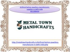 Artificial jewellery manufacturers 9911006454 in delhi india gujrat by Metaltown Handicrafts via slideshare