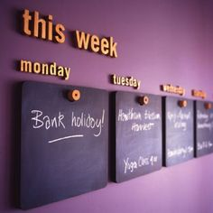 Love this weekly calendar idea. Wood panels covered with chalkboard paint.