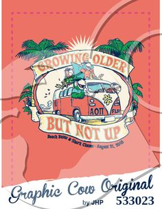 Growing Older But Not Up hippie can VW bus flowers #grafcow