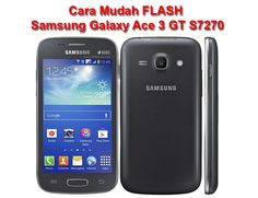 Tutorial Android Indonesia: Cara Mudah Flash Samsung Galaxy Ace 3 GT S7270