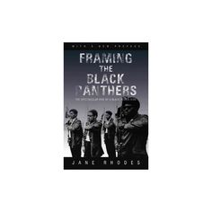 Framing the Black Panthers : The Spectacular Rise of a Black Power Icon (Reprint) (Paperback) (Jane