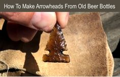 How To Make A Glass Arrowheads From Old Beer Bottles...http://homestead-and-survival.com/how-to-make-a-glass-arrowheads-from-old-beer-bottles/