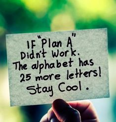 "If ""Plan A"" didn't work. The alphabet has 25 more letters! Stay cool! #quote #life #journey"