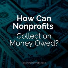 How Can Nonprofits / Collect on Money Owed? / NonprofitInformation.com Nonprofit Fundraising, Fundraising Ideas, Fundraising Events, Church Fundraisers, Grant Money, Community Organizing, State Government, Non Profit, Advice