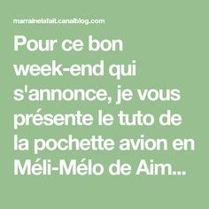 Pour ce bon week-end qui s'annonce, je vous présente le tuto de la pochette avion en Méli-Mélo de Aime comme Marie et simili daim, que je...