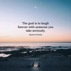 The goal is to laugh forever with someone you take seriously. via (http://ift.tt/2yqIOvY)