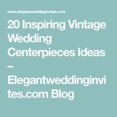 20 Inspiring Vintage Wedding Centerpieces Ideas – Elegantweddinginvites.com Blog