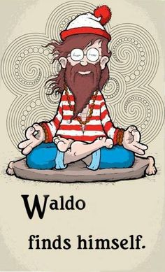 Meditation Cartoon Fun: Waldo finds himself (yoga fun, humour & laughter) . Yoga Humor, Yoga Meme, Exercise Humor, Image Om, Illustration Art Dessin, Little Buddha, Image Citation, A Course In Miracles, Wheres Waldo