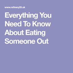 Everything You Need To Know About Eating Someone Out