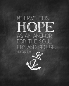 Hebrews 6:19 One of my absolute favorites