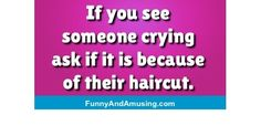 If you see someone crying ask if it is because of their haircut. Funny Friend Memes, Crying, Best Friends, Hair Cuts, Beat Friends, Haircuts, Hair Cut, Bestfriends, Hairstyles