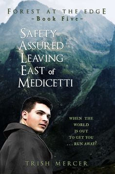 Safety Assured Leaving East of Medicetti (Forest at the Edge by Trish Mercer. New LDS Fiction Free Books, My Books, All About Time, Have Fun, Safety, Fiction, How To Get, Leaves, Sayings