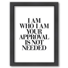 "Quotes to live by ""I am who I am, your approval is not needed."" Positive message supports self-esteem. #kohls #wallart #affirmations #affiliate"