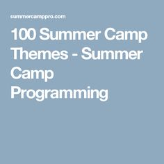 100 Summer Camp Themes - Summer Camp Programming