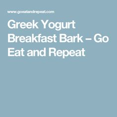 Greek Yogurt Breakfast Bark – Go Eat and Repeat