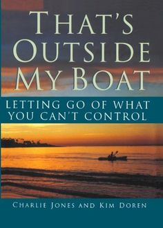That's Outside My Boat: Letting Go of What You Can't Control by Charlie Jones http://www.amazon.com/dp/1439201625/ref=cm_sw_r_pi_dp_WV6qvb1NP05JC