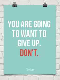 You are going to want to give up. Don't. #pinspirationthursday