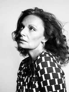 """Diane von Furstenberg  """" I design for the woman who loves being a woman."""""""