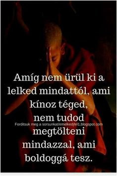 1109 best Idézetek gondolatok images on Pinterest Picture Quotes, Love Quotes, Motivational Quotes, Inspirational Quotes, Quotes About Everything, Life Advice, Daily Motivation, Positive Vibes, Quote Of The Day