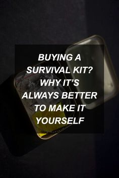 Buying a Survival Kit? Why It's Always Better to Make It Yourself