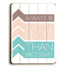 Always Be A Little Kinder by Artist Amanda Catherine Wood Sign