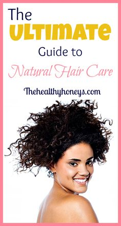 The Ultimate Guide to Natural Hair Care - The Healthy Honeys there are a lot of good links here