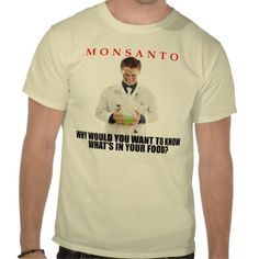Monsanto - Why Would You Want To Know Shirts