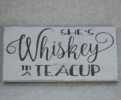 "HAND CRAFTED RUSTIC HAND PAINTED """"SHE'S WHISKEY IN A TEACUP"""" RECLAIMED WOOD SIGN. All of my signs are hand painted and distressed then sealed to protect the finish. I use reclaimed salvage wood whic"