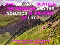 """""""La distancia entre el problema y la solución es el ímpetu de la vida."""""""