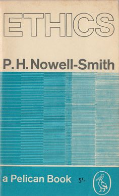 Ethics - P.H. Nowell-Smith Pelican  Cover design by Robin Fior