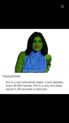 I saw a green Kylie Jenner and I had to repost it because it's dumb