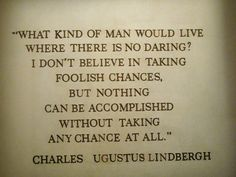 Words to live by from Charles Lindbergh Fly Quotes, Quotable Quotes, Wisdom Quotes, Book Quotes, Life Quotes, Qoutes, Life Flight, What Kind Of Man, Charles Lindbergh