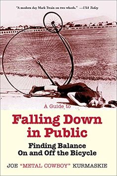 """A Guide to Falling Down in Public: Finding Balance On and Off the Bicycle:   """"A modern day Mark Twain on two wheels."""" —USA Today/i/b /ibr /br /""""Joe Kurmaskie rolls with a keen sense of humor and a big heart.""""br /—Christopher Moore, author of Lamb, Fool,/i and The Serpent of Venice/i/bbr /br /The fifth book in the Metal Cowboy series of bicycle-touring tales hits thebr /open road in high gear and never looks back. Whether he's outsprintingbr /African elephants in Zimbabwe; reliving dang..."""