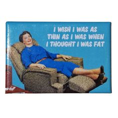 I Thought I Was Fat Fridge Magnet