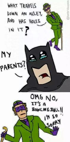 Bad taste Riddler. I know I shouldn't laugh but.