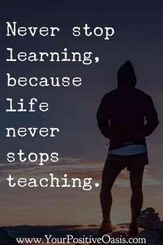 Never stop learning best motivational quotes, wise quotes, life quotes inspirational motivation, great Best Motivational Quotes, Wise Quotes, Great Quotes, Quotes To Live By, Positive Quotes, Inspirational Quotes, Inspire Quotes, Super Quotes, Awesome Quotes