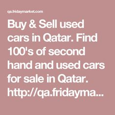 Buy & Sell used cars in Qatar. Find 100's of second hand and used cars for sale in Qatar. http://qa.fridaymarket.com/used-cars-in-qatar-201	 #usedcarsinqatar #usedcarssaleinqatar #secondhandcarsinqatar