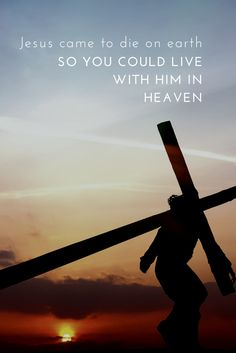 Jesus came so you and I can live with Him forever