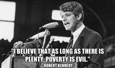 """""""I believe that as long as there is plenty, poverty is evil."""""""