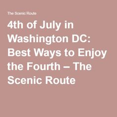 4th of July in Washington DC: Best Ways to Enjoy the Fourth – The Scenic Route