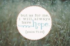 but for me, i will always have hope; i will praise you more and more.