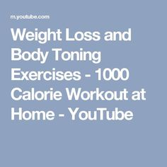 Weight Loss and Body Toning Exercises - 1000 Calorie Workout at Home - YouTube